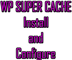 WP Super Cache Install and Configure